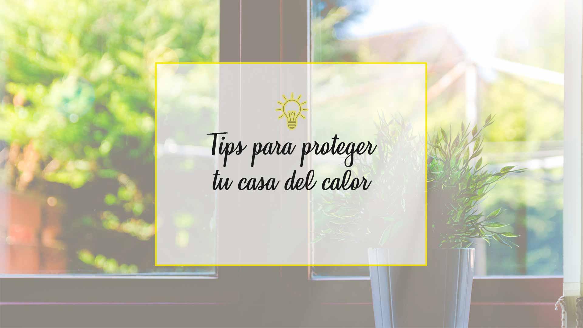 tipas para proteger tu casa del calor